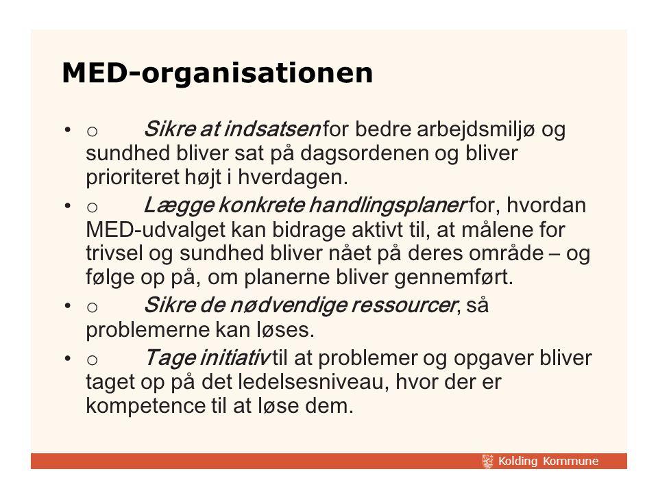 MED-organisationen o Sikre at indsatsen for bedre arbejdsmiljø og sundhed bliver sat på dagsordenen og bliver prioriteret højt i hverdagen.