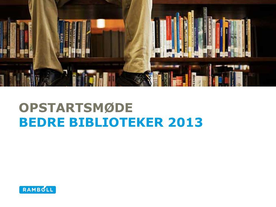 Opstartsmøde Bedre Biblioteker 2013 Alternative title slide