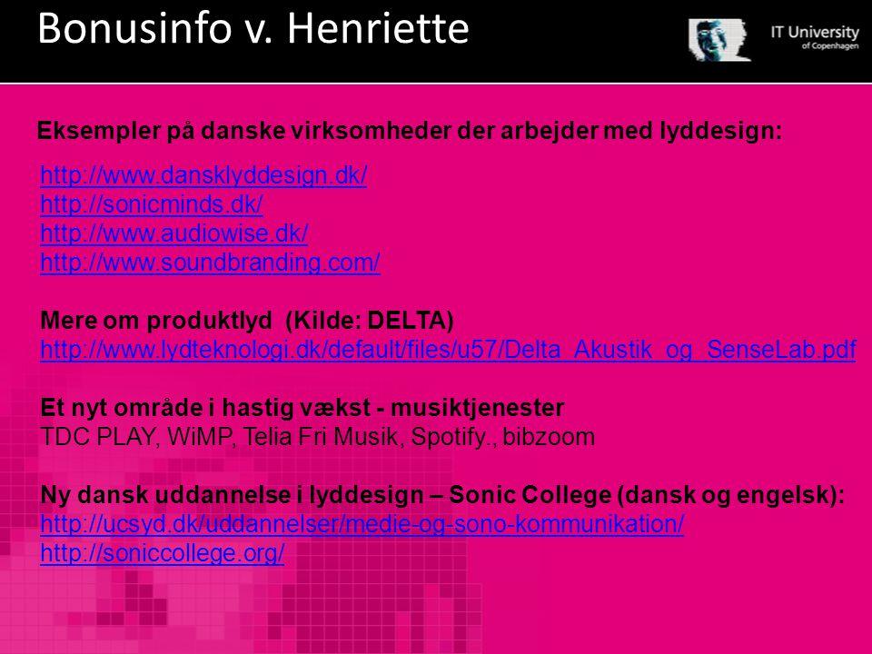 Bonusinfo v. Henriette Eksempler på danske virksomheder der arbejder med lyddesign: http://www.dansklyddesign.dk/