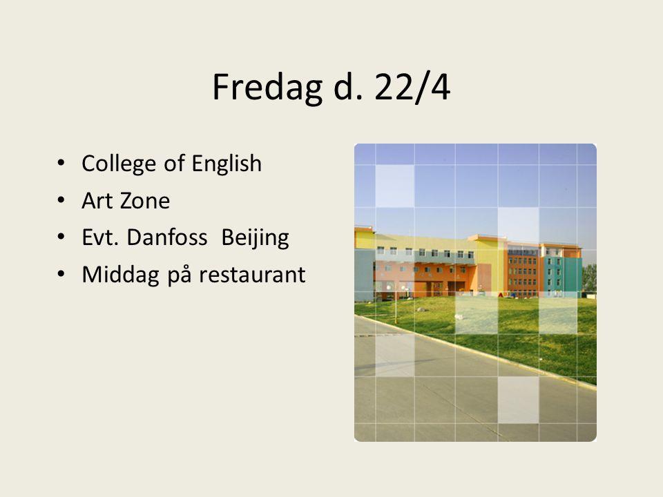 Fredag d. 22/4 College of English Art Zone Evt. Danfoss Beijing