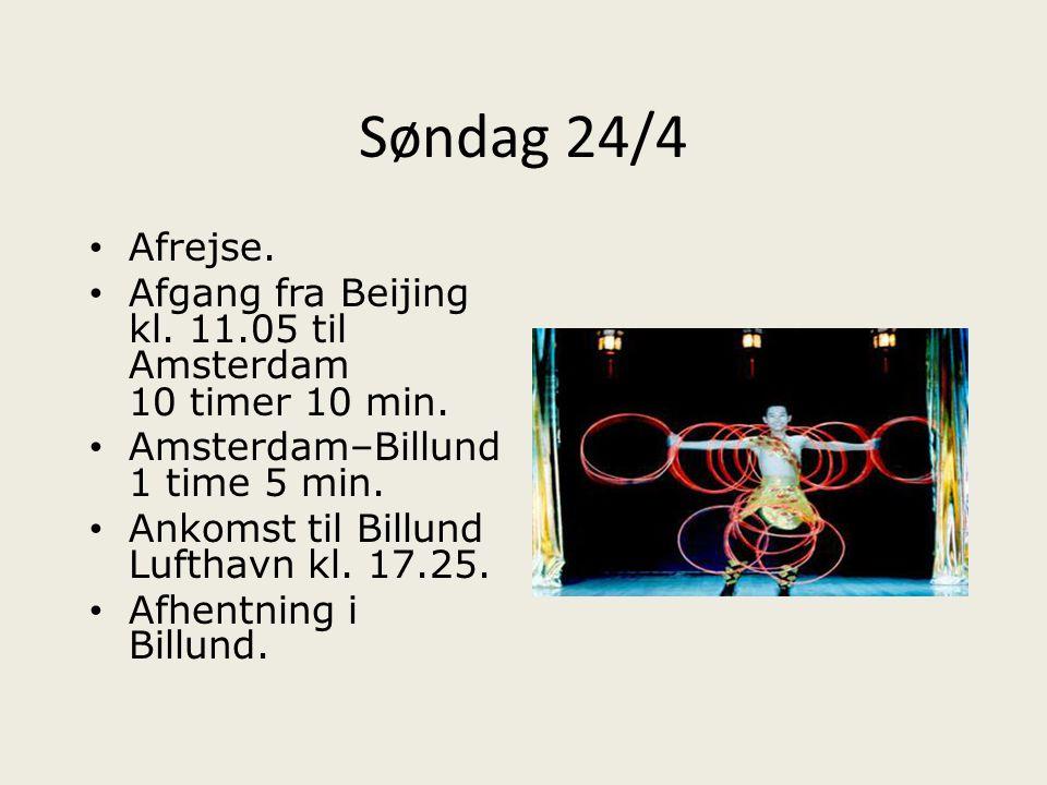 Søndag 24/4 Afrejse. Afgang fra Beijing kl. 11.05 til Amsterdam 10 timer 10 min. Amsterdam–Billund 1 time 5 min.