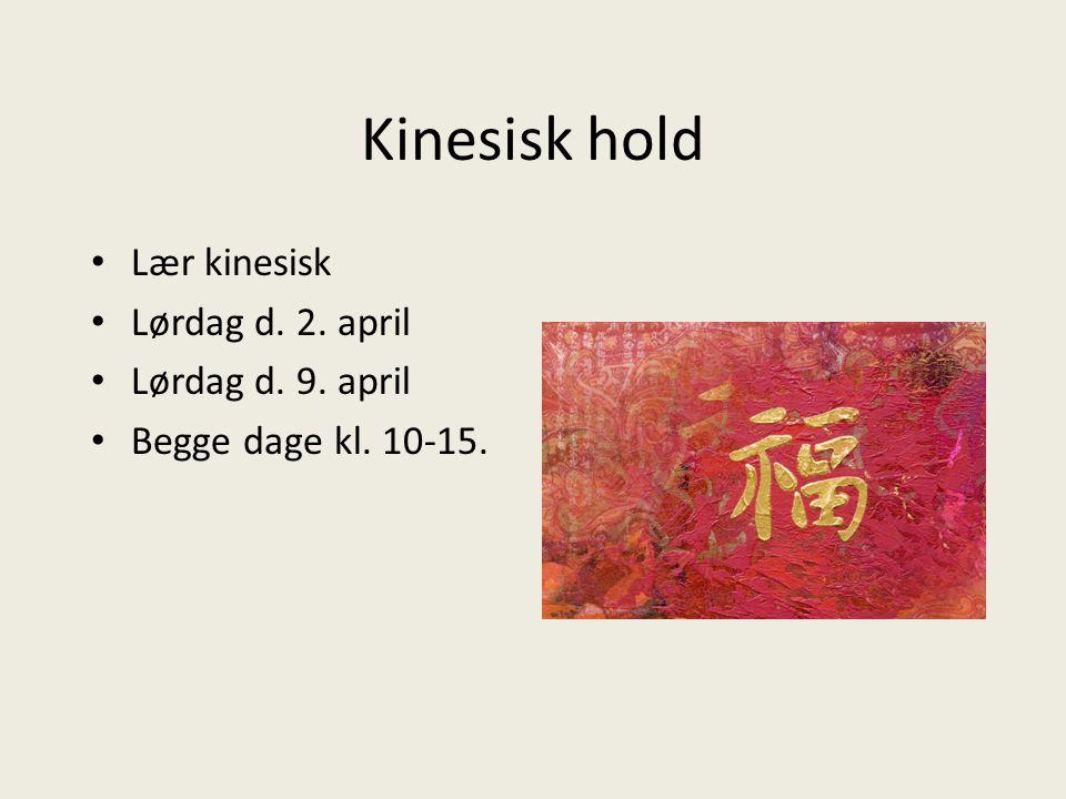 Kinesisk hold Lær kinesisk Lørdag d. 2. april Lørdag d. 9. april