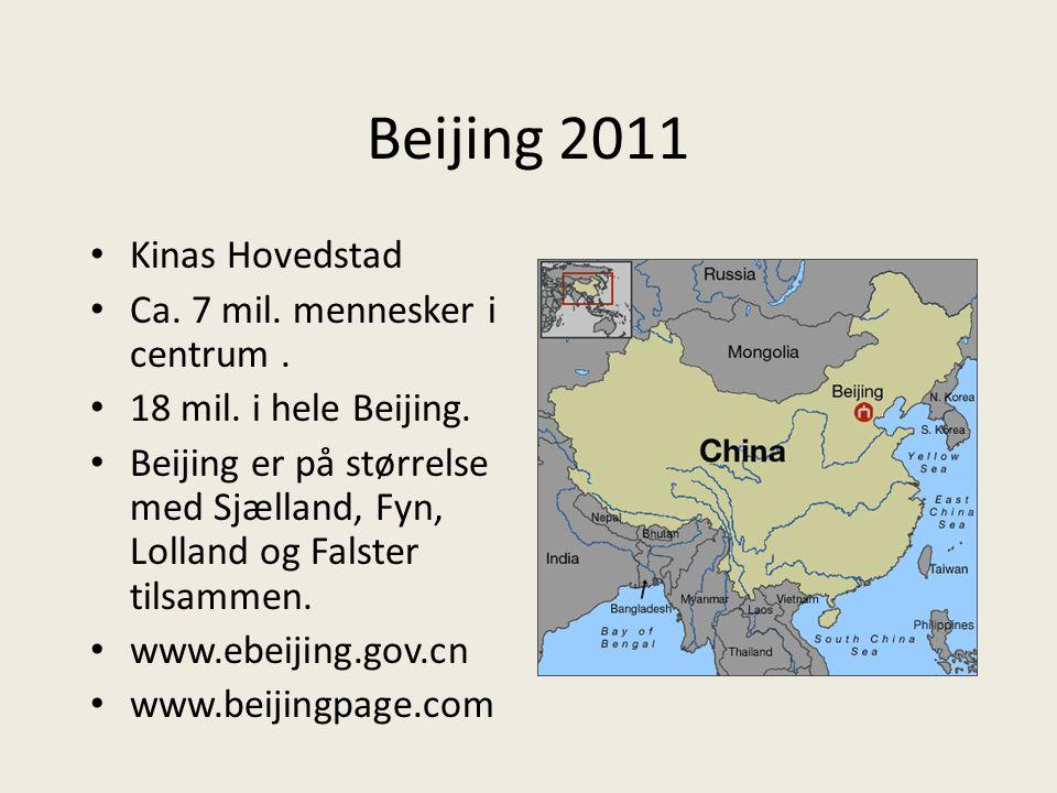 Beijing 2011 Kinas Hovedstad Ca. 7 mil. mennesker i centrum .