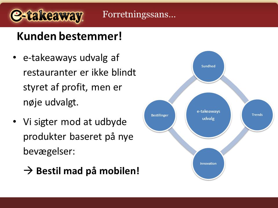 Forretningssans… Kunden bestemmer! e-takeaways. udvalg. Sundhed. Trends. Innovation. Bestillinger.