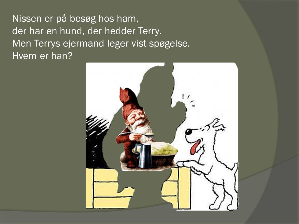 Nissen er på besøg hos ham, der har en hund, der hedder Terry