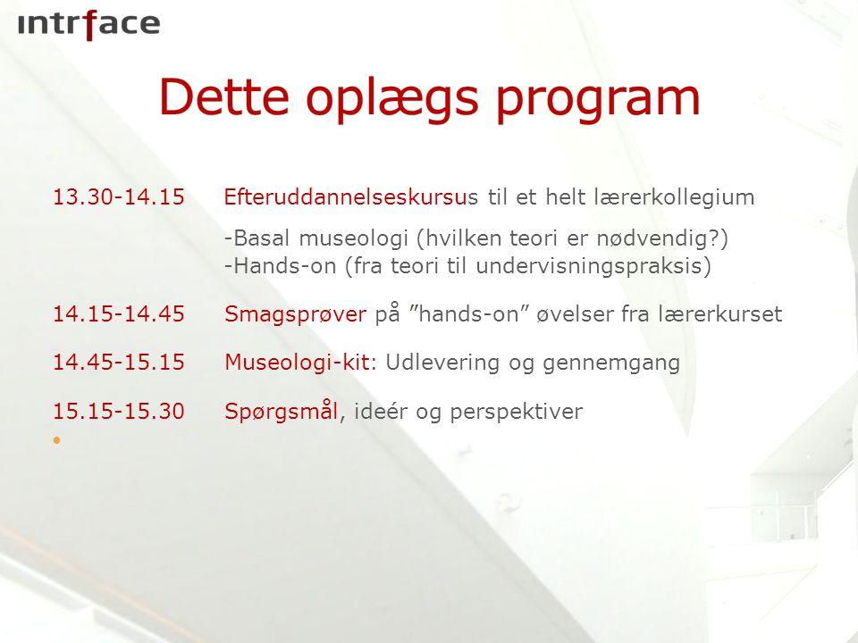 Dette oplægs program 13.30-14.15 Efteruddannelseskursus til et helt lærerkollegium -Basal museologi (hvilken teori er nødvendig )