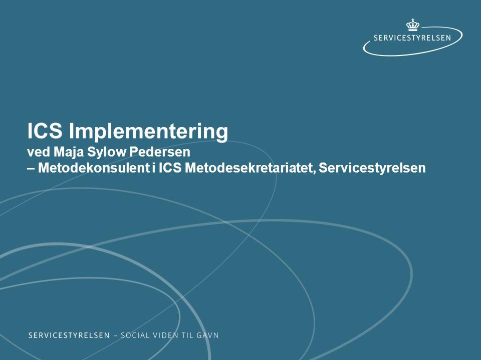 ICS Implementering ved Maja Sylow Pedersen – Metodekonsulent i ICS Metodesekretariatet, Servicestyrelsen