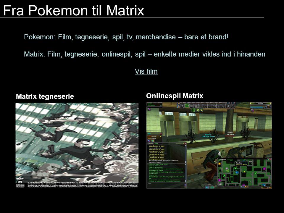Fra Pokemon til Matrix Pokemon: Film, tegneserie, spil, tv, merchandise – bare et brand!