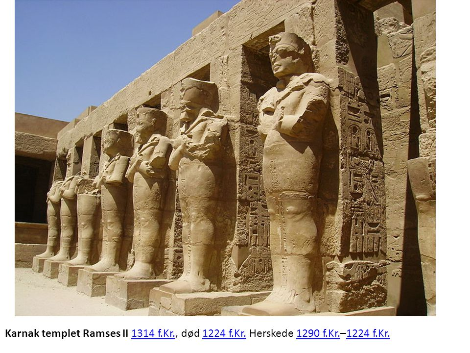 Karnak templet Ramses II 1314 f. Kr. , død 1224 f. Kr. Herskede 1290 f