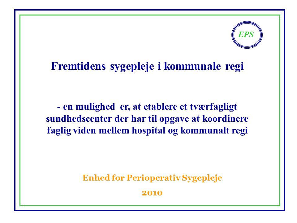 Fremtidens sygepleje i kommunale regi Enhed for Perioperativ Sygepleje