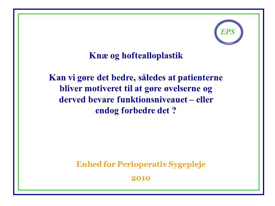 Knæ og hoftealloplastik Enhed for Perioperativ Sygepleje