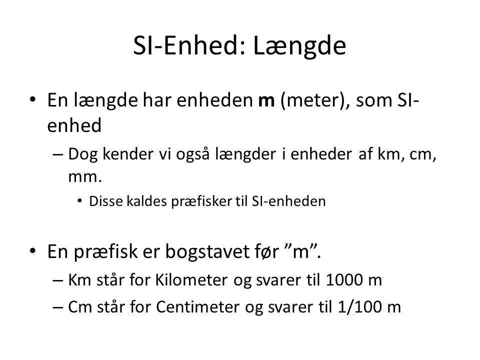 SI-Enhed: Længde En længde har enheden m (meter), som SI-enhed