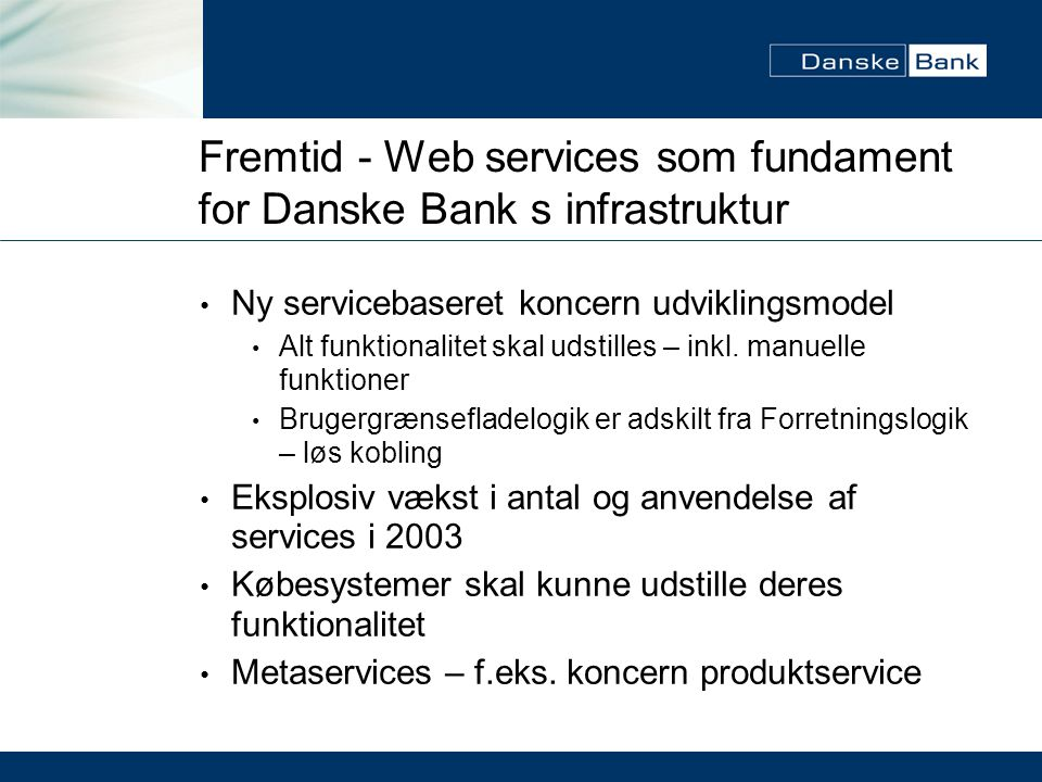Fremtid - Web services som fundament for Danske Bank s infrastruktur