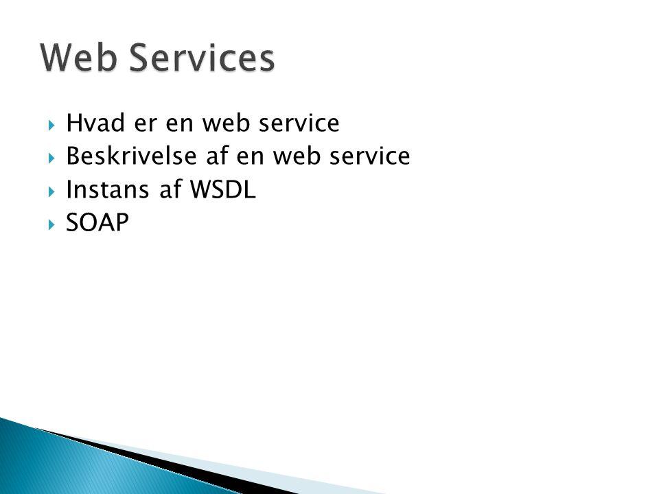 Web Services Hvad er en web service Beskrivelse af en web service
