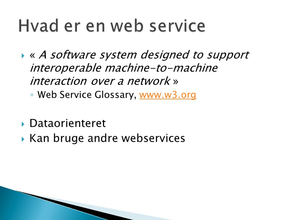 Hvad er en web service « A software system designed to support interoperable machine-to-machine interaction over a network »