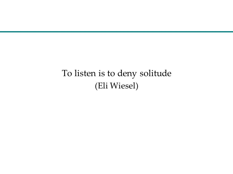 To listen is to deny solitude