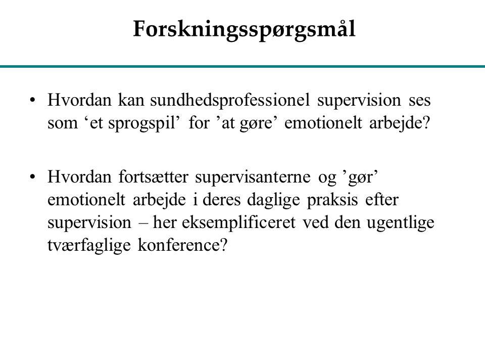 Forskningsspørgsmål Hvordan kan sundhedsprofessionel supervision ses som 'et sprogspil' for 'at gøre' emotionelt arbejde