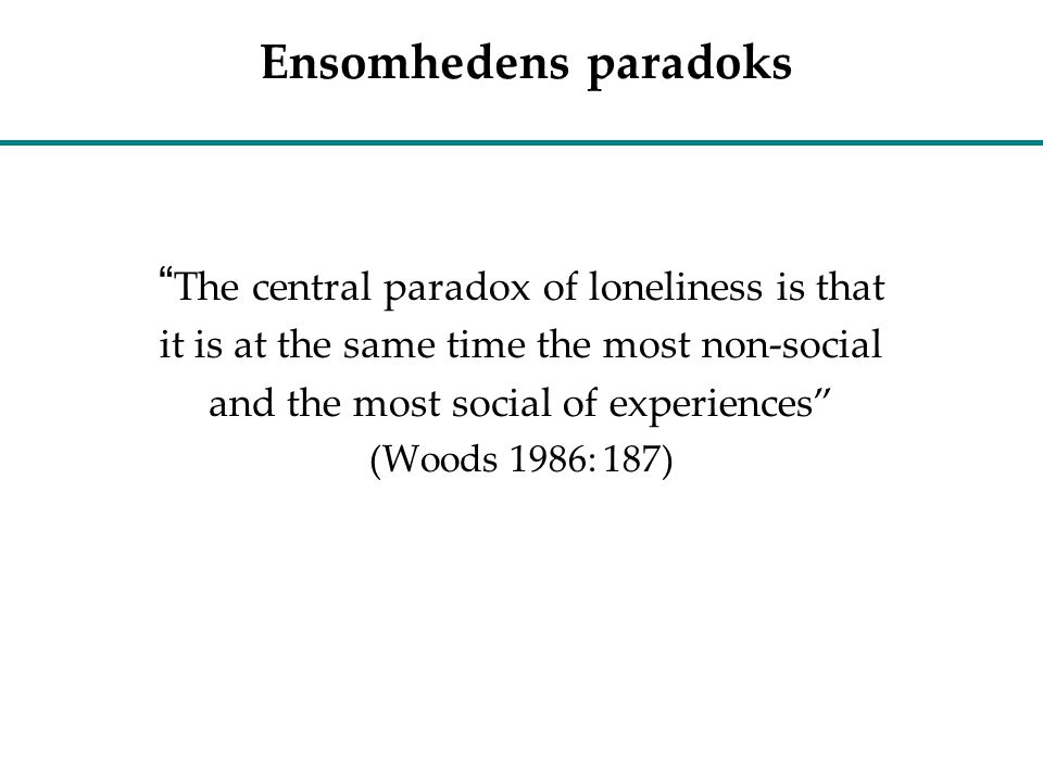 Ensomhedens paradoks The central paradox of loneliness is that