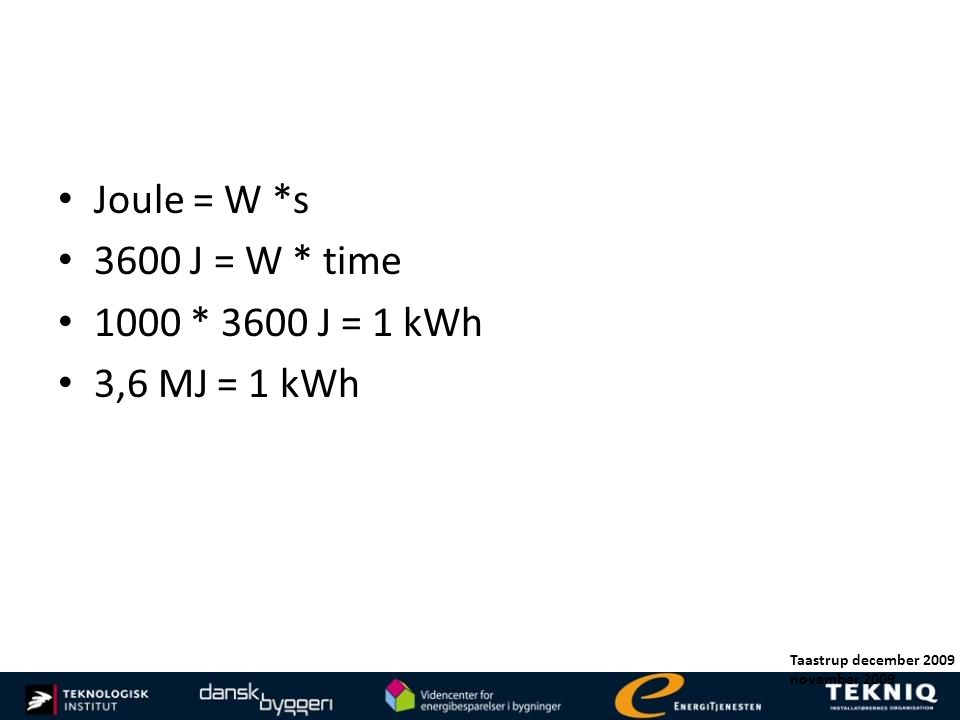 Joule = W *s 3600 J = W * time 1000 * 3600 J = 1 kWh 3,6 MJ = 1 kWh