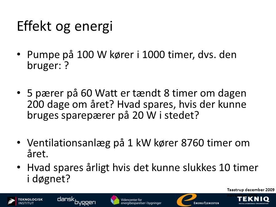 Effekt og energi Pumpe på 100 W kører i 1000 timer, dvs. den bruger: