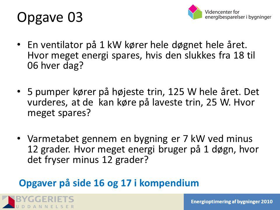 Opgave 03 En ventilator på 1 kW kører hele døgnet hele året. Hvor meget energi spares, hvis den slukkes fra 18 til 06 hver dag