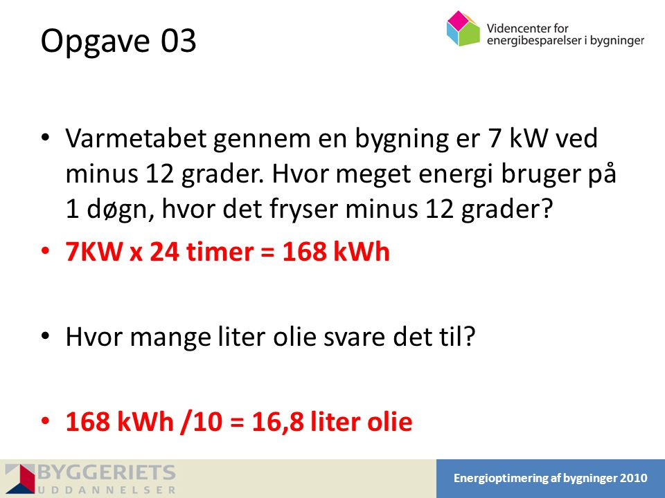 Opgave 03 Varmetabet gennem en bygning er 7 kW ved minus 12 grader. Hvor meget energi bruger på 1 døgn, hvor det fryser minus 12 grader