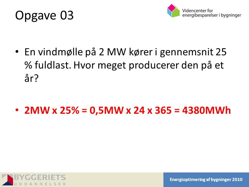 Opgave 03 En vindmølle på 2 MW kører i gennemsnit 25 % fuldlast. Hvor meget producerer den på et år