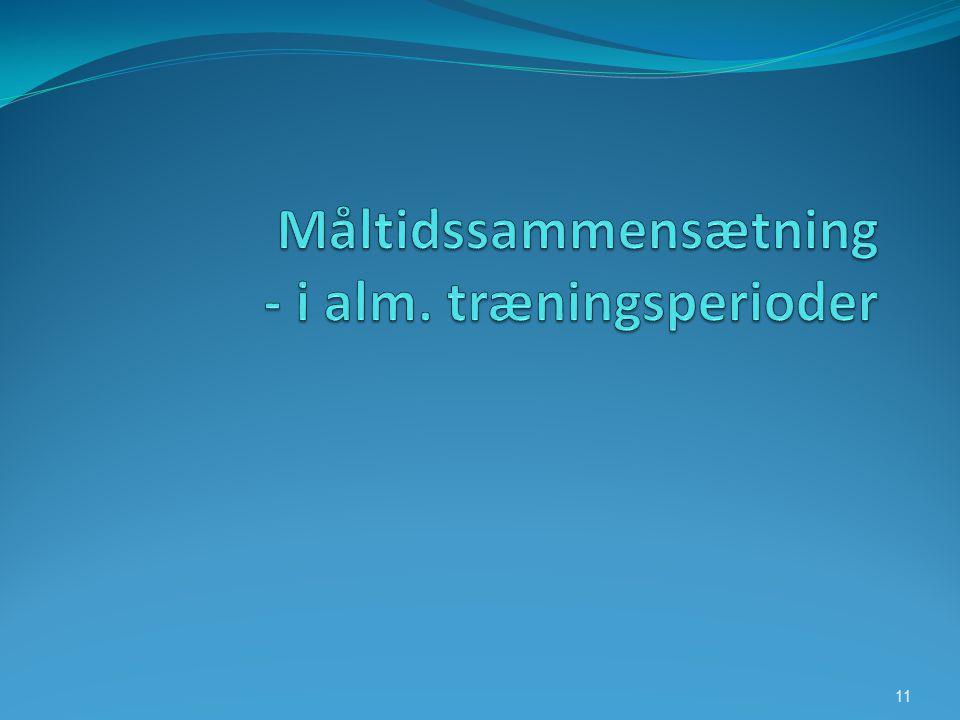 Måltidssammensætning - i alm. træningsperioder