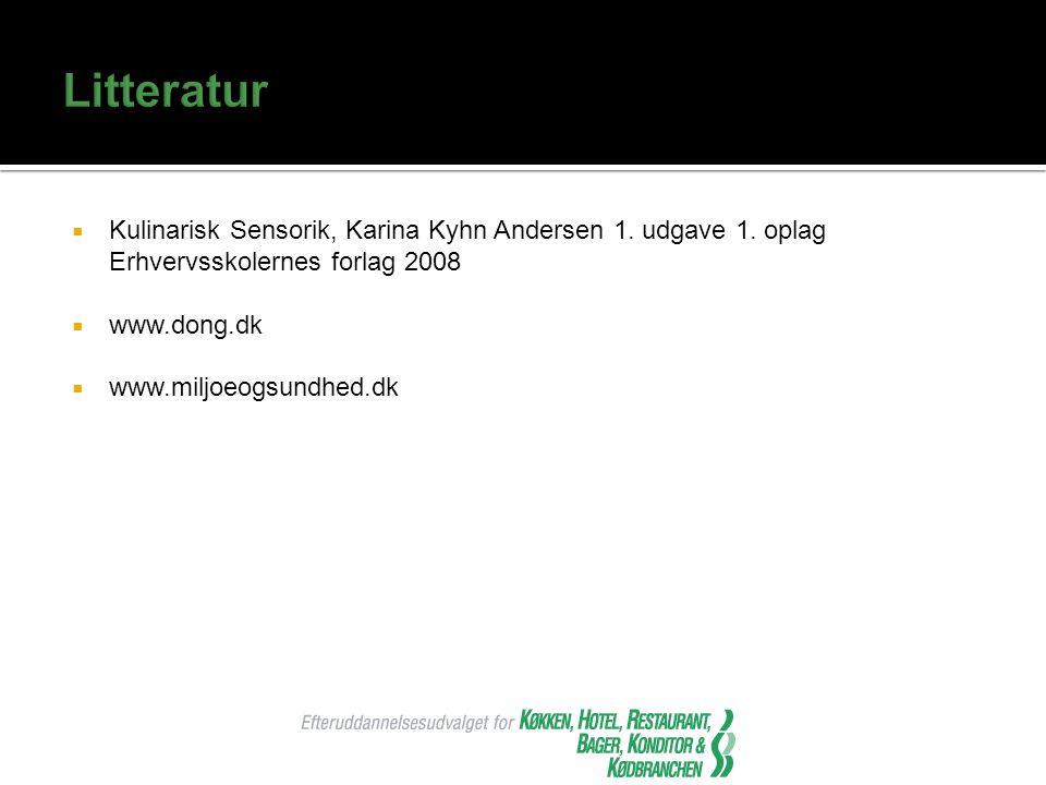 Litteratur Kulinarisk Sensorik, Karina Kyhn Andersen 1. udgave 1. oplag Erhvervsskolernes forlag 2008.