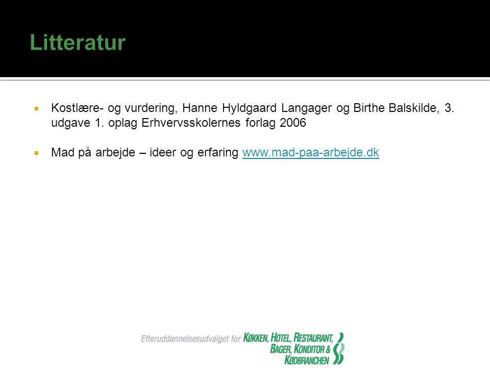 Litteratur Kostlære- og vurdering, Hanne Hyldgaard Langager og Birthe Balskilde, 3. udgave 1. oplag Erhvervsskolernes forlag 2006.