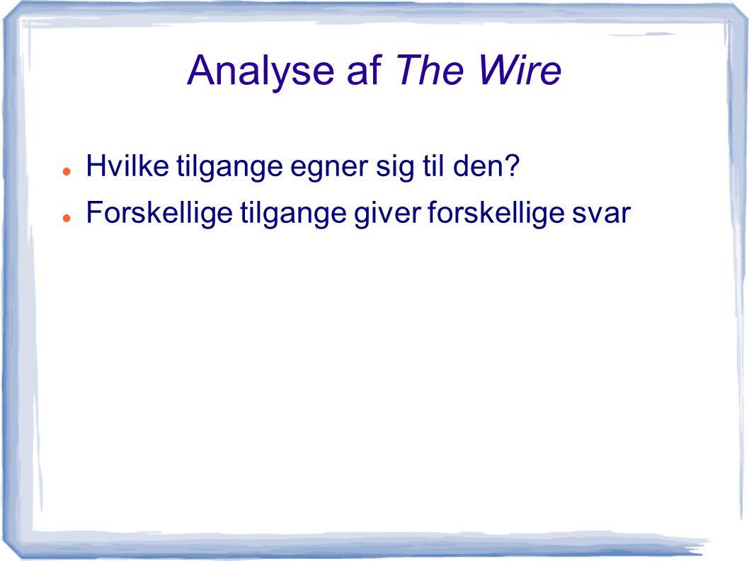 Analyse af The Wire Hvilke tilgange egner sig til den