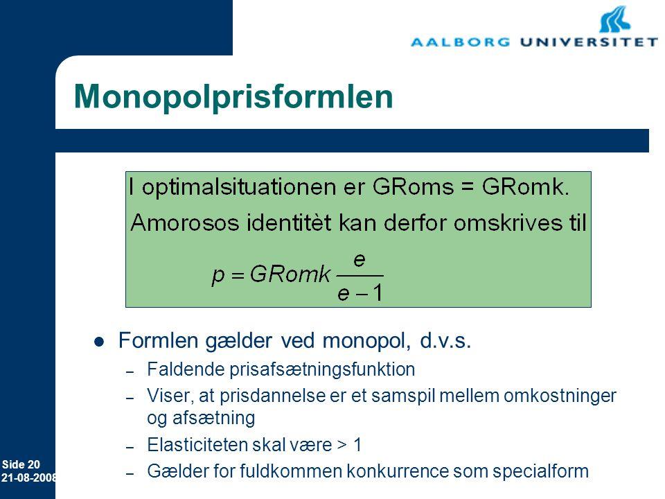 Monopolprisformlen Formlen gælder ved monopol, d.v.s.