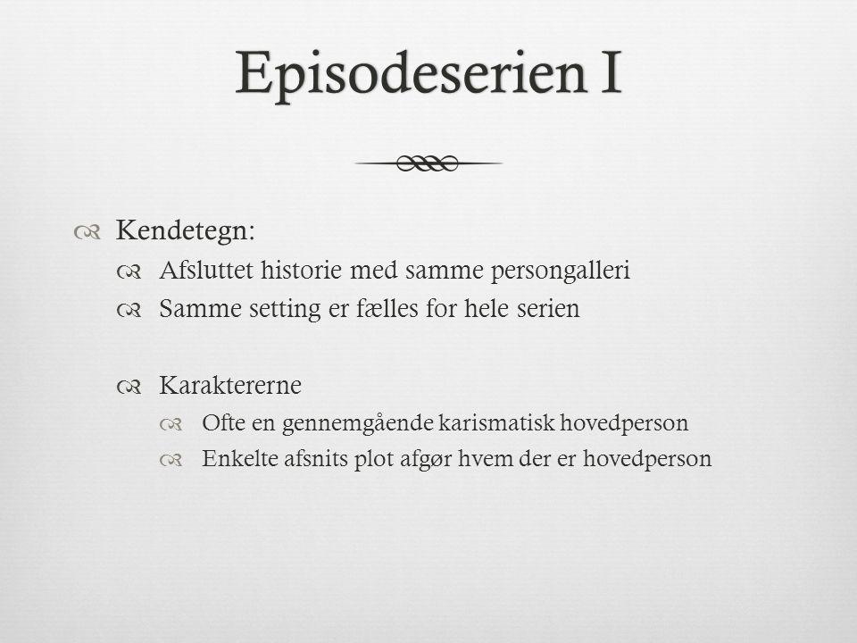 Episodeserien I Kendetegn: Afsluttet historie med samme persongalleri