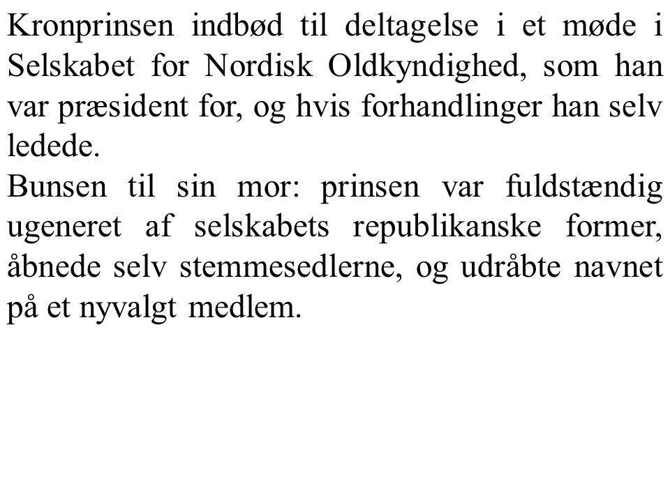 Kronprinsen indbød til deltagelse i et møde i Selskabet for Nordisk Oldkyndighed, som han var præsident for, og hvis forhandlinger han selv ledede.