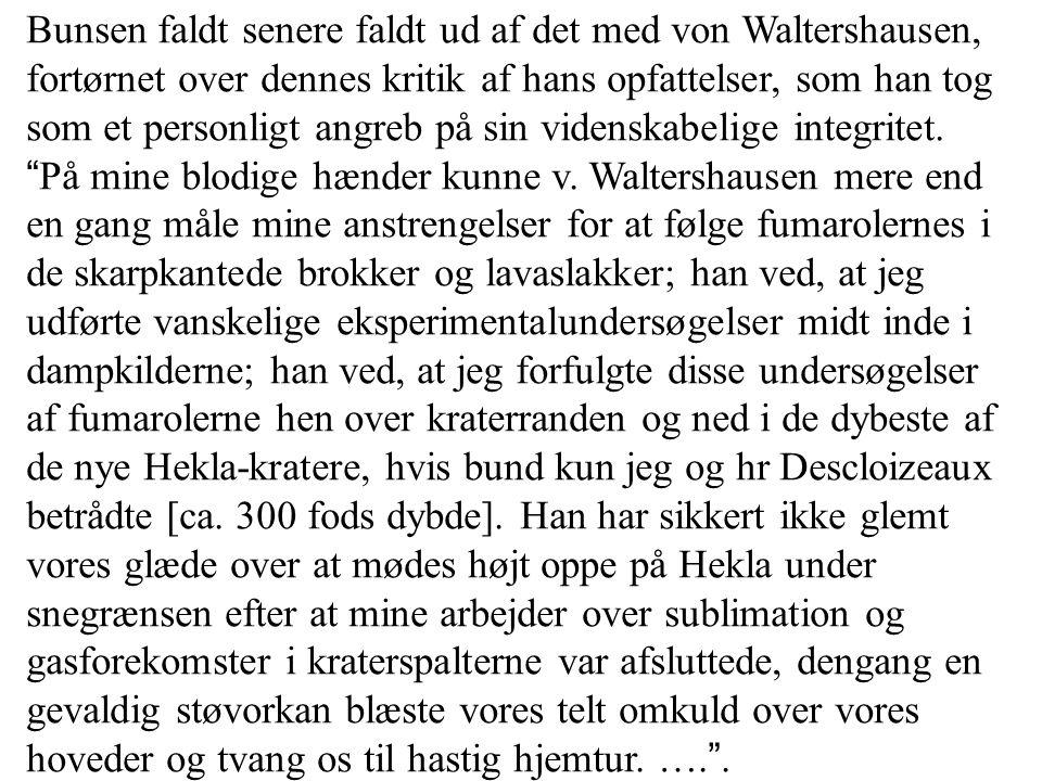 Bunsen faldt senere faldt ud af det med von Waltershausen, fortørnet over dennes kritik af hans opfattelser, som han tog som et personligt angreb på sin videnskabelige integritet.