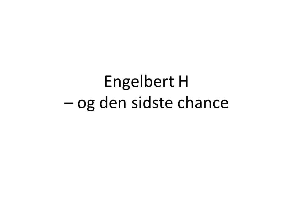 Engelbert H – og den sidste chance