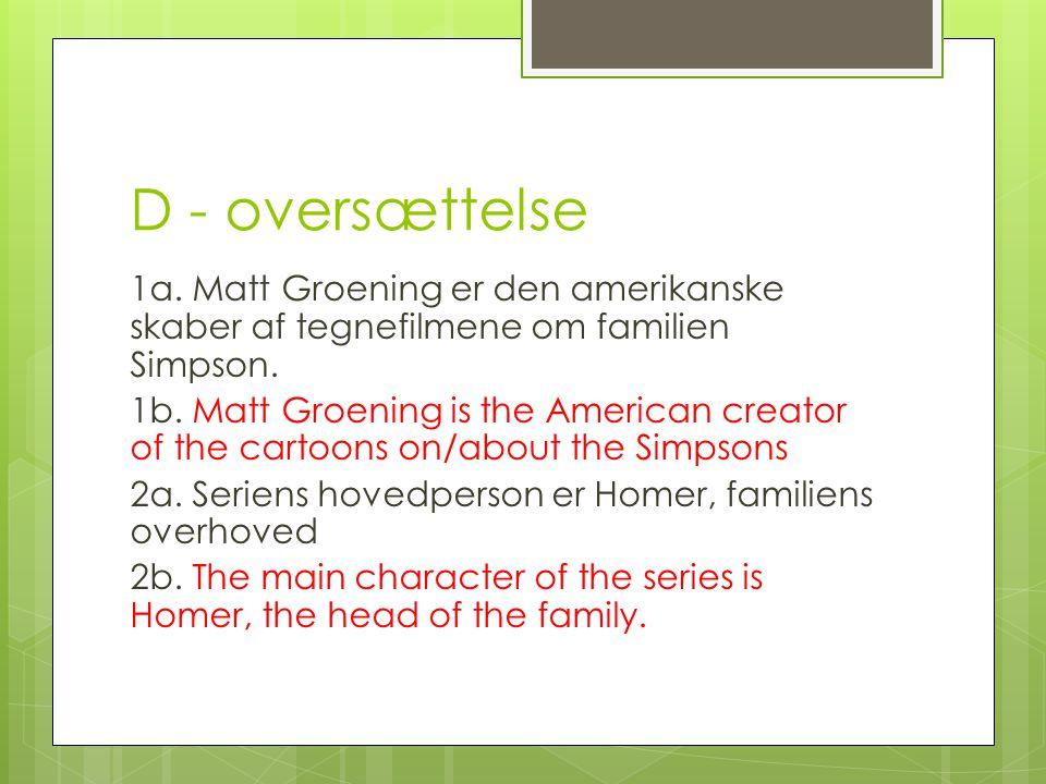 D - oversættelse 1a. Matt Groening er den amerikanske skaber af tegnefilmene om familien Simpson.