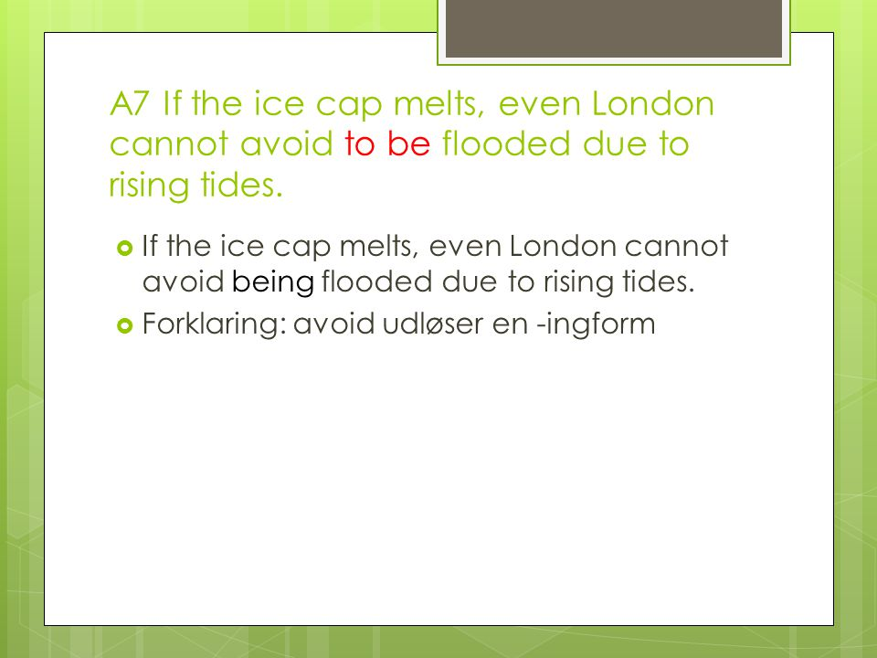 A7 If the ice cap melts, even London cannot avoid to be flooded due to rising tides.
