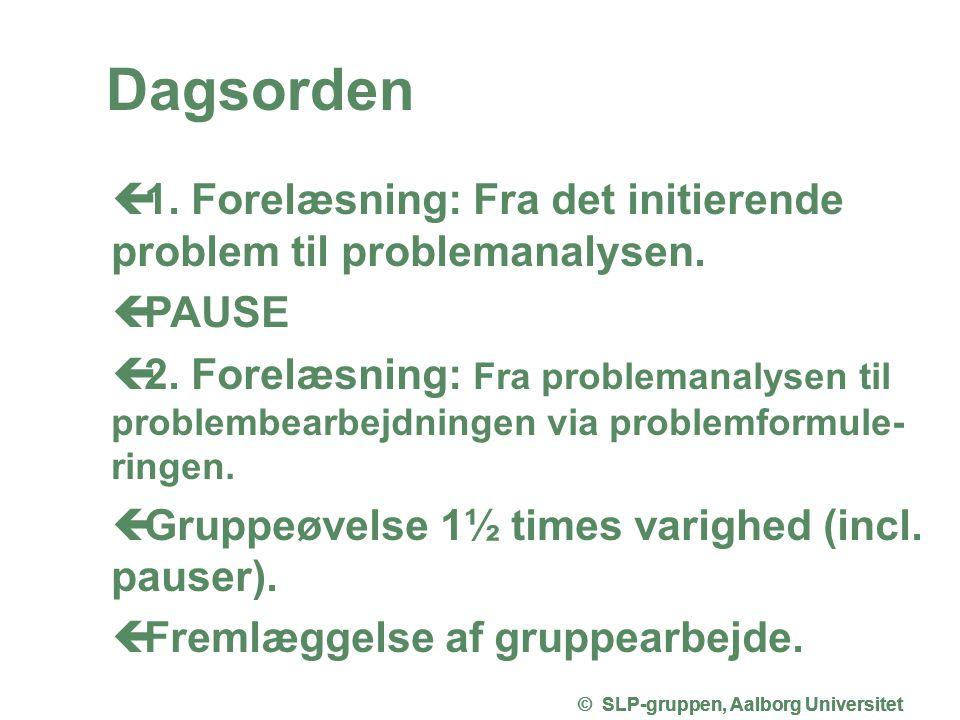 Dagsorden 1. Forelæsning: Fra det initierende problem til problemanalysen. PAUSE.