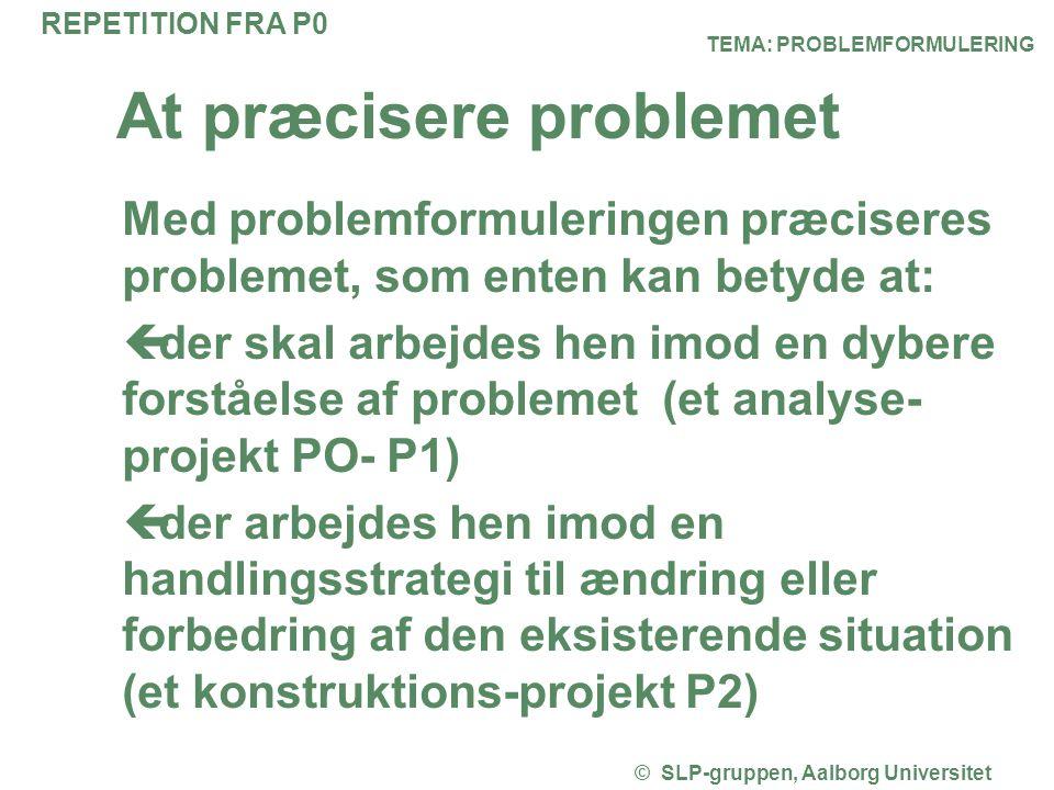 TEMA: PROBLEMFORMULERING © SLP-gruppen, Aalborg Universitet