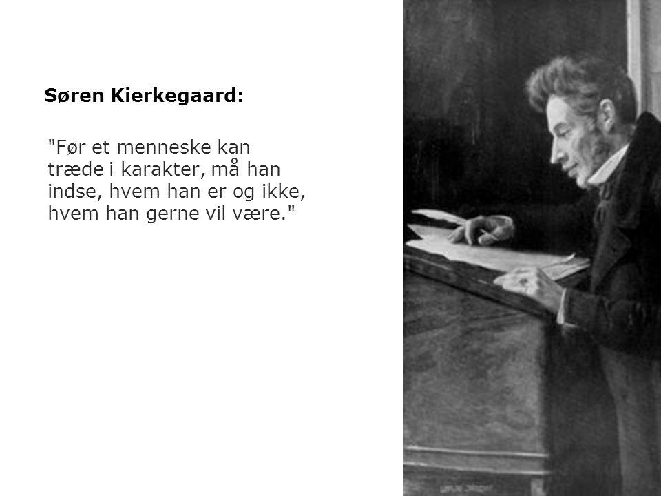 Søren Kierkegaard: Før et menneske kan træde i karakter, må han indse, hvem han er og ikke, hvem han gerne vil være.