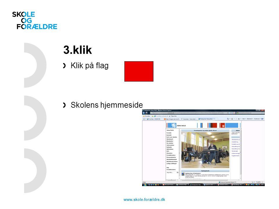 3.klik Klik på flag Skolens hjemmeside www.skole-forældre.dk