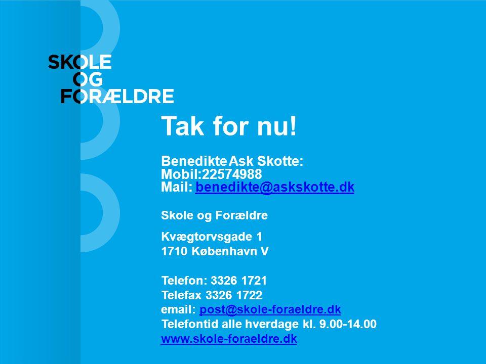 Tak for nu! Benedikte Ask Skotte: Mobil:22574988 Mail: benedikte@askskotte.dk