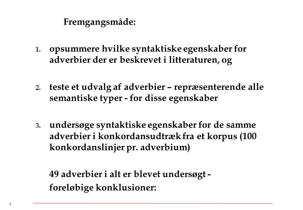 Fremgangsmåde: opsummere hvilke syntaktiske egenskaber for adverbier der er beskrevet i litteraturen, og.