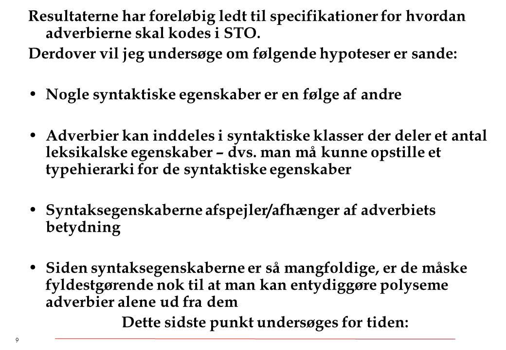 Resultaterne har foreløbig ledt til specifikationer for hvordan adverbierne skal kodes i STO.