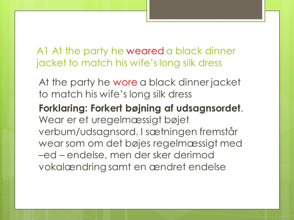 A1 At the party he weared a black dinner jacket to match his wife's long silk dress