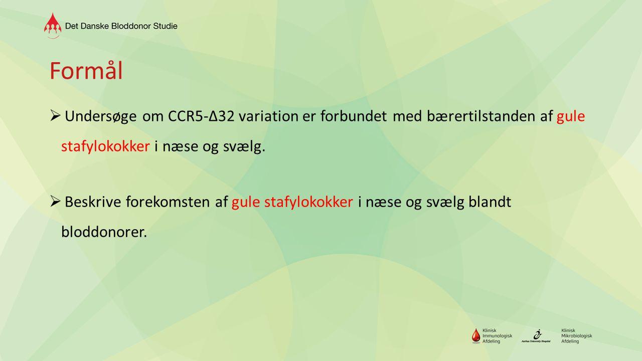 Formål Undersøge om CCR5-∆32 variation er forbundet med bærertilstanden af gule stafylokokker i næse og svælg.