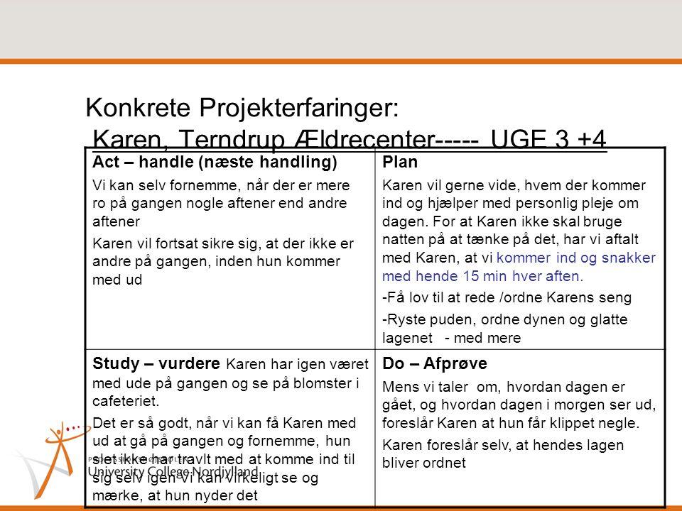Konkrete Projekterfaringer: Karen, Terndrup Ældrecenter----- UGE 3 +4