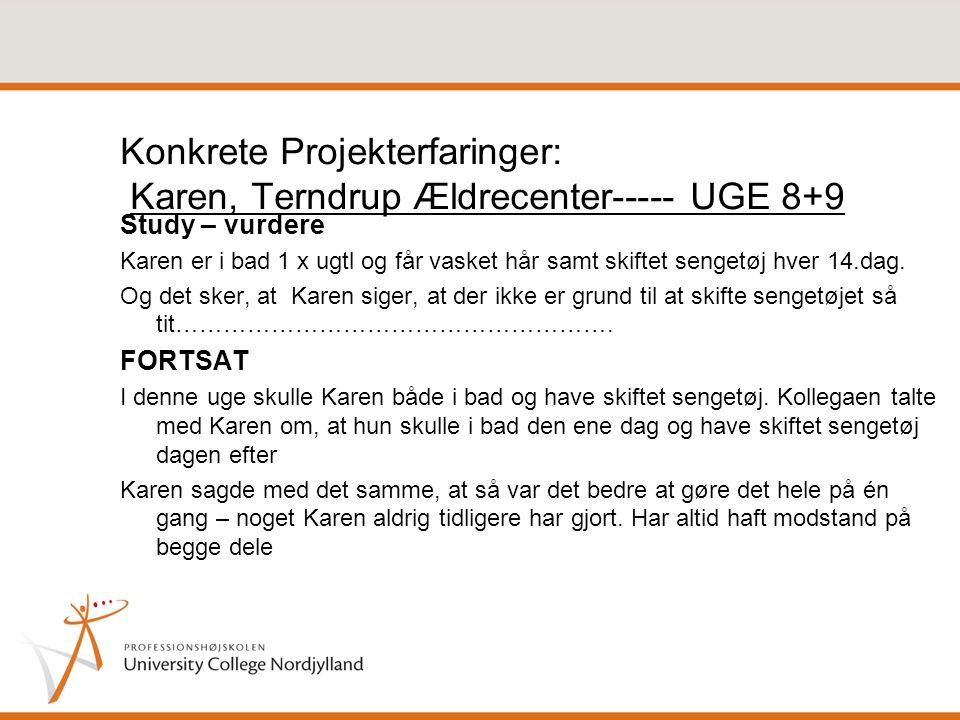 Konkrete Projekterfaringer: Karen, Terndrup Ældrecenter----- UGE 8+9