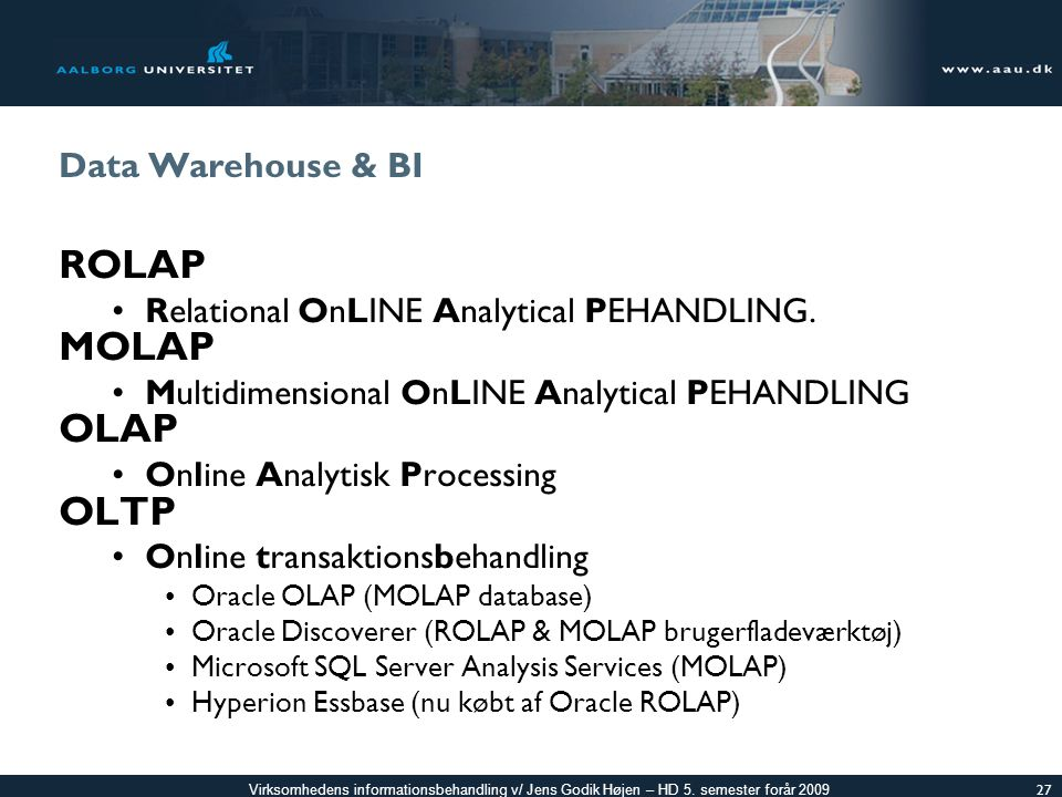 ROLAP MOLAP OLAP OLTP Data Warehouse & BI